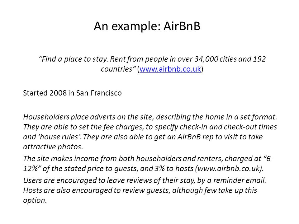 "An example: AirBnB ""Find a place to stay. Rent from people in over 34,000 cities and 192 countries"" (www.airbnb.co.uk)www.airbnb.co.uk Started 2008 in"