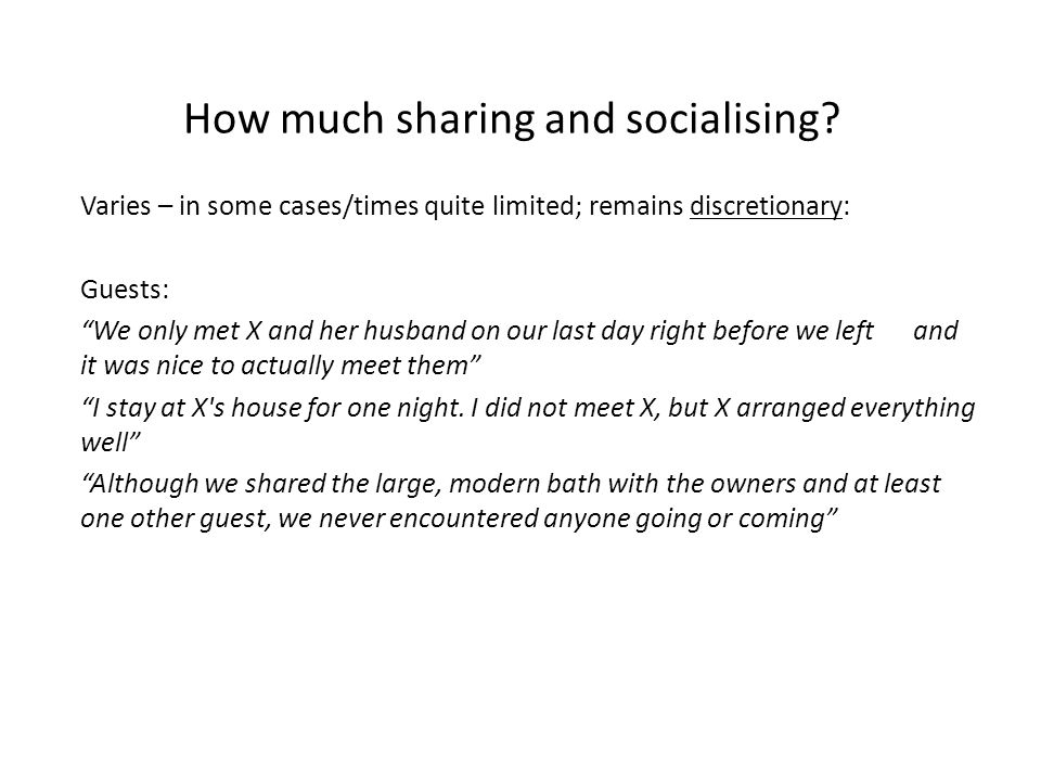"How much sharing and socialising? Varies – in some cases/times quite limited; remains discretionary: Guests: ""We only met X and her husband on our las"