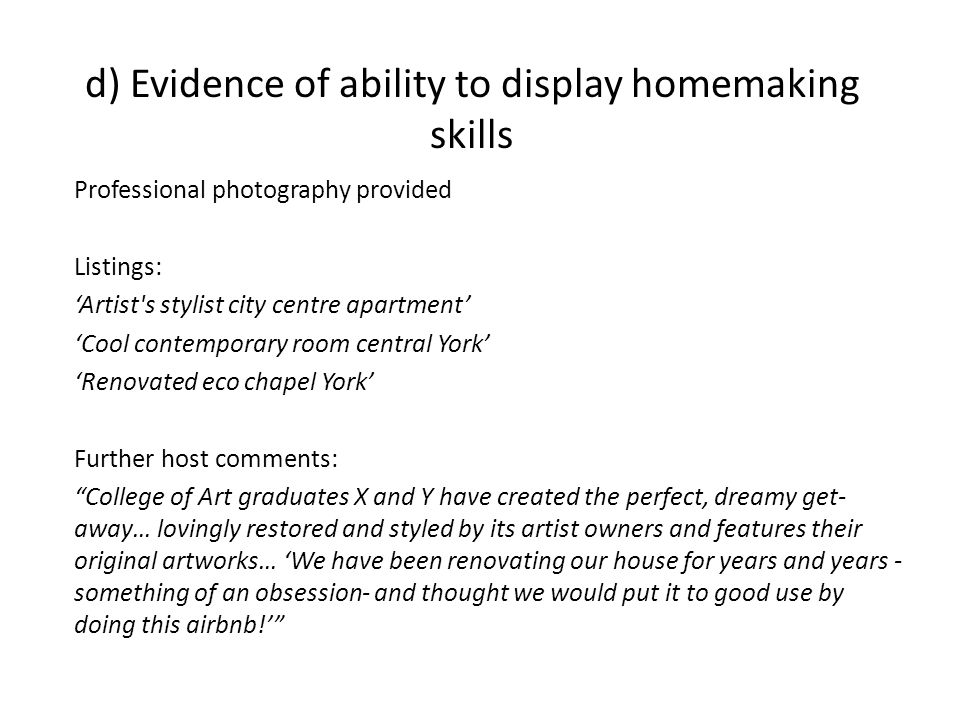 d) Evidence of ability to display homemaking skills Professional photography provided Listings: 'Artist's stylist city centre apartment' 'Cool contemp