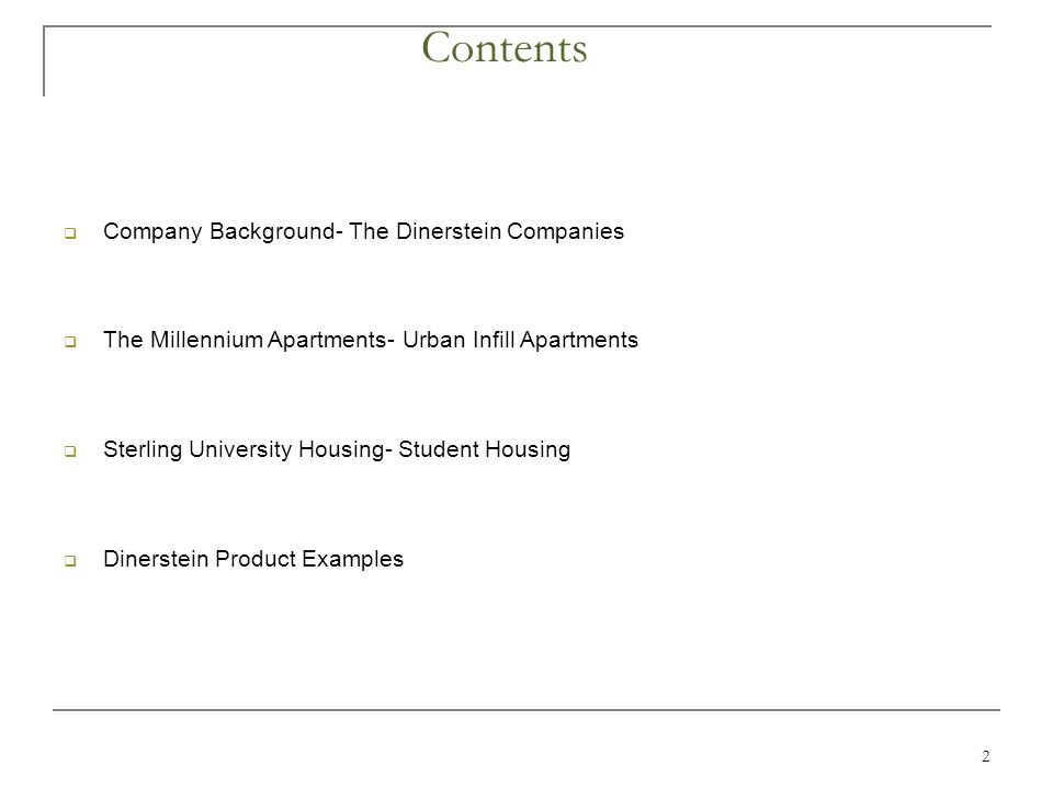 Contents  Company Background- The Dinerstein Companies  The Millennium Apartments- Urban Infill Apartments  Sterling University Housing- Student Housing  Dinerstein Product Examples 2