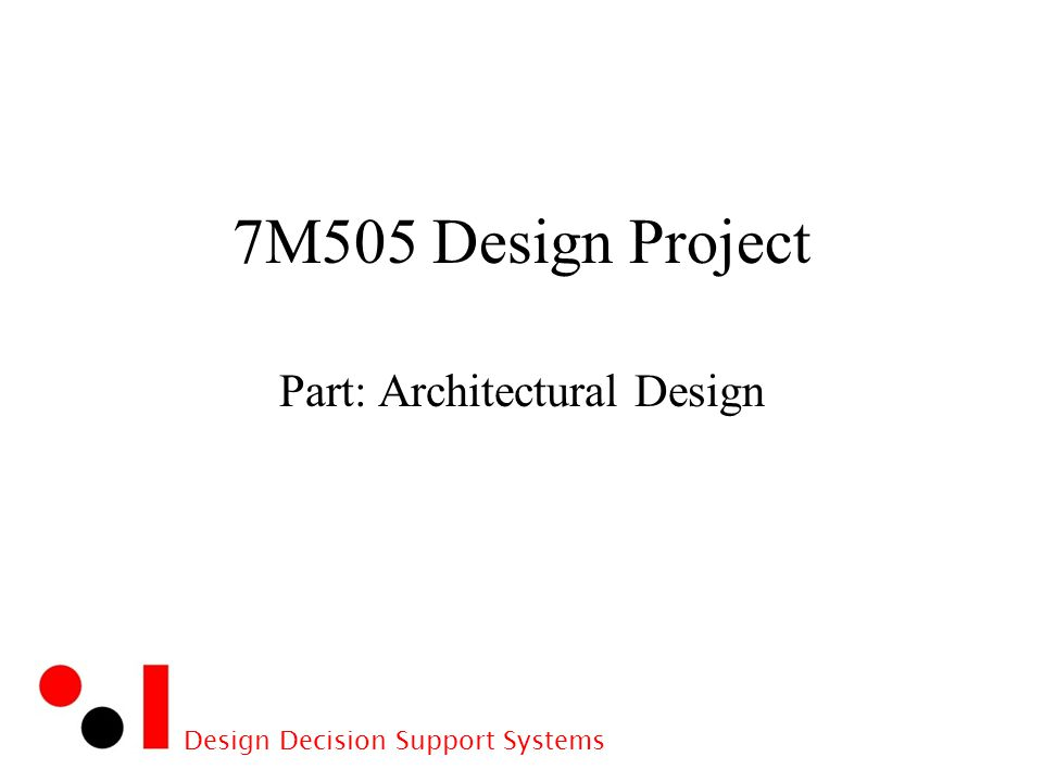 Design Decision Support Systems 7M505 Design Project Part: Architectural Design