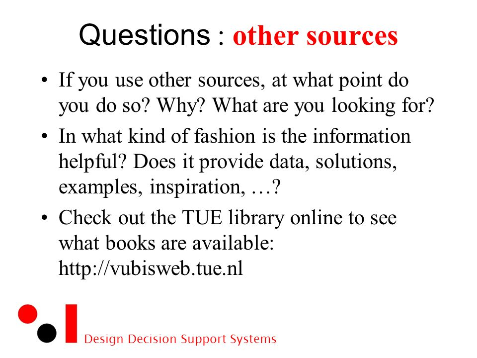 Design Decision Support Systems Questions : other sources If you use other sources, at what point do you do so.