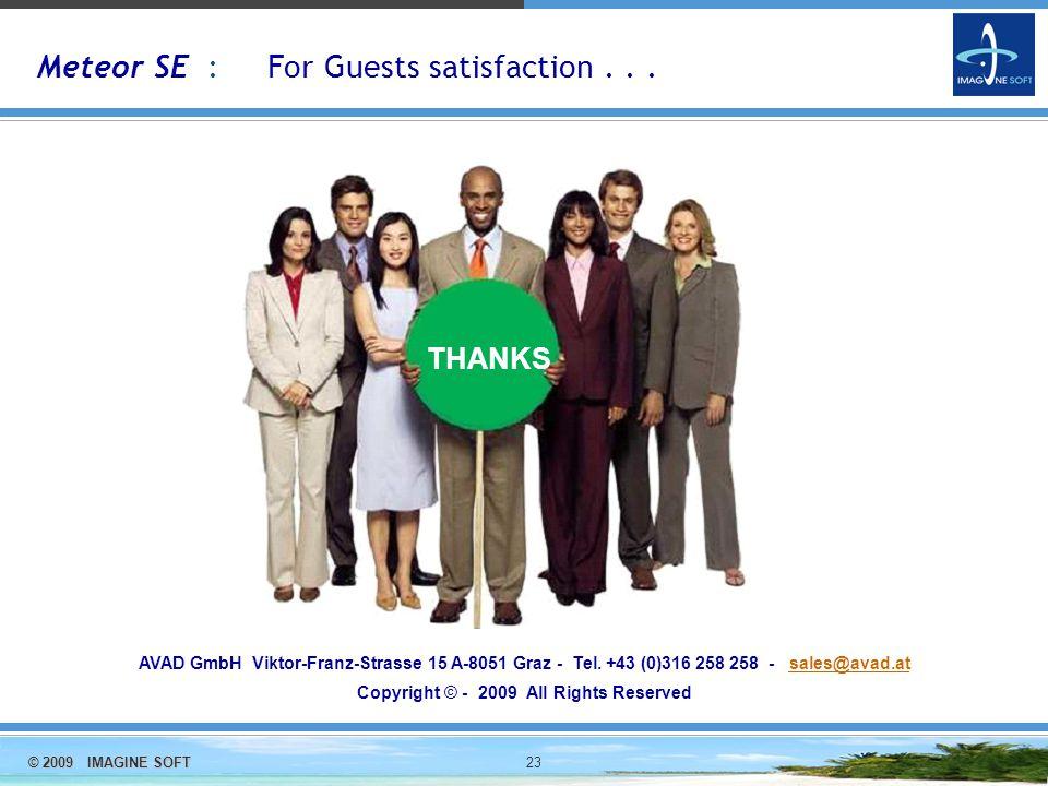 © 2009 IMAGINE SOFT 23 Meteor SE : For Guests satisfaction...