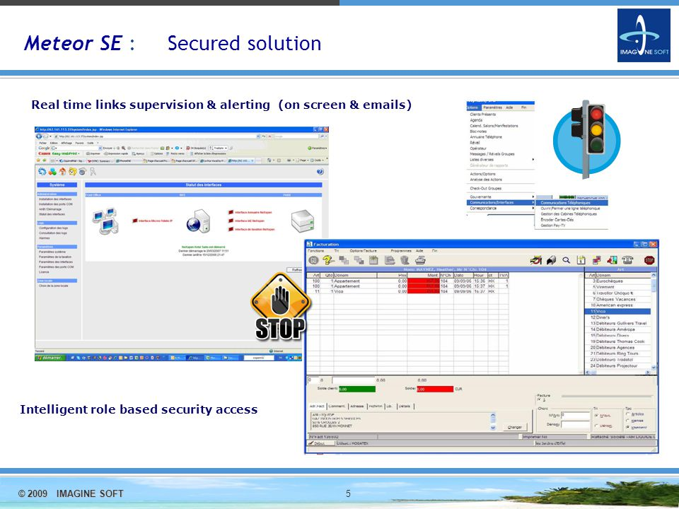 © 2009 IMAGINE SOFT 6 Meteor SE : Modern and robust design Architecture : « Full Web » Operating System : Windows XP Pro Language : Java Data Base System : MySQL Application Server : Tomcat / Apache