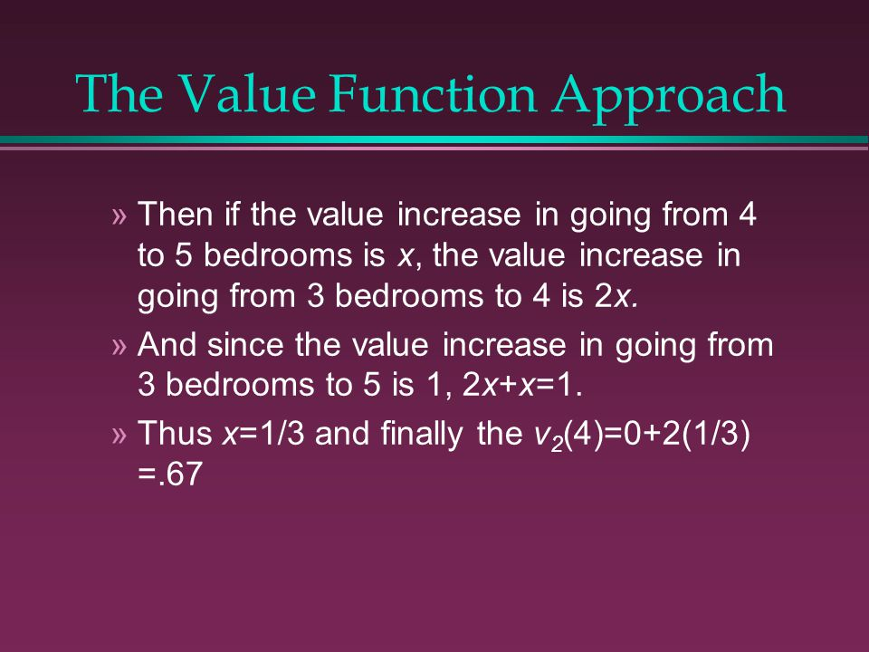 The Value Function Approach »Then if the value increase in going from 4 to 5 bedrooms is x, the value increase in going from 3 bedrooms to 4 is 2x.