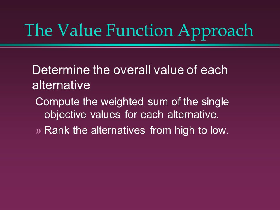 Determine the overall value of each alternative Compute the weighted sum of the single objective values for each alternative.