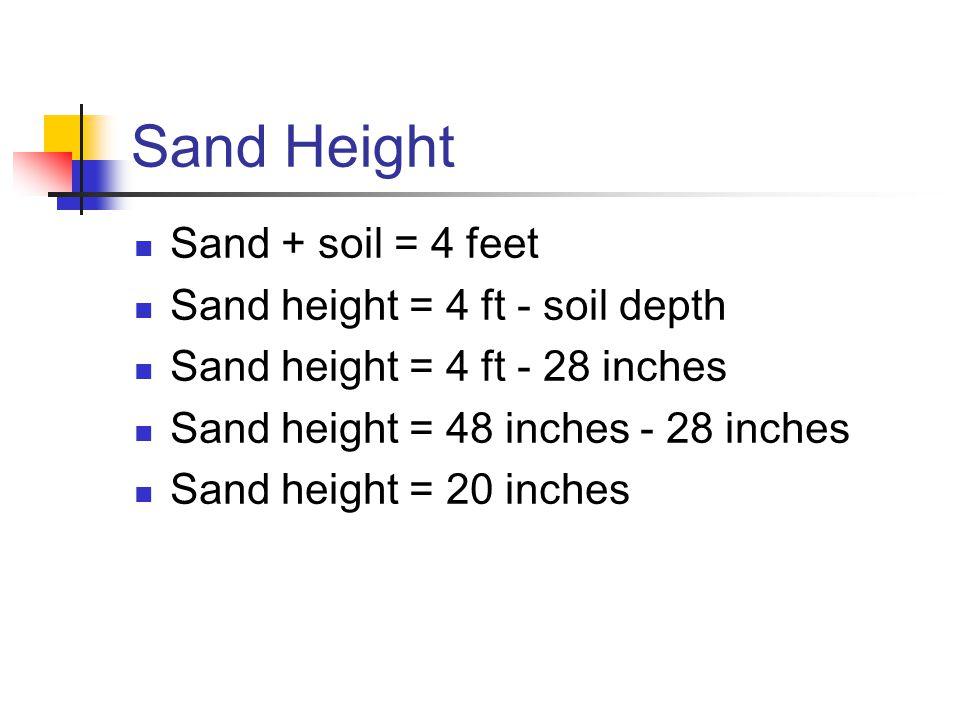Sand Height Sand + soil = 4 feet Sand height = 4 ft - soil depth Sand height = 4 ft - 28 inches Sand height = 48 inches - 28 inches Sand height = 20 i