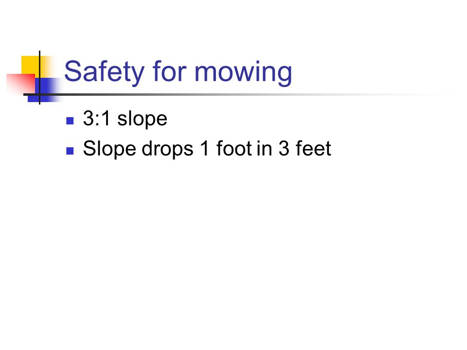 Safety for mowing 3:1 slope Slope drops 1 foot in 3 feet