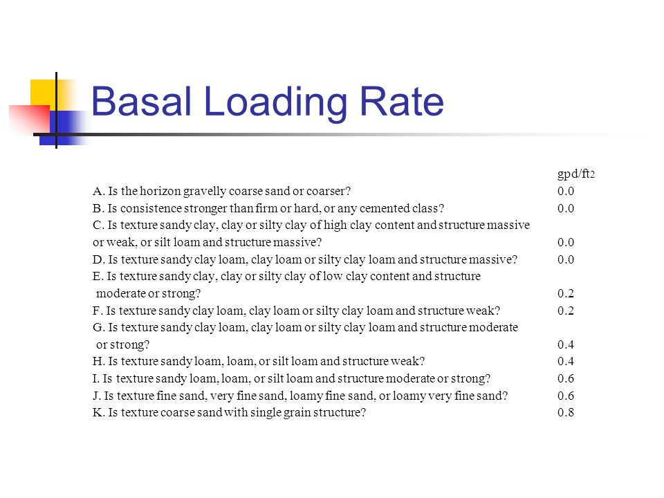 Basal Loading Rate gpd/ft 2 A. Is the horizon gravelly coarse sand or coarser? 0.0 B. Is consistence stronger than firm or hard, or any cemented class