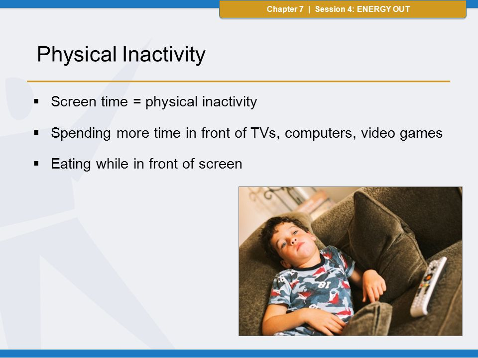 Chapter 7 | Session 4: ENERGY OUT No more than 2 hours/day of recreational screen time for children Chapter 7 | Session 4: ENERGY OUT Screen Time Recommendations