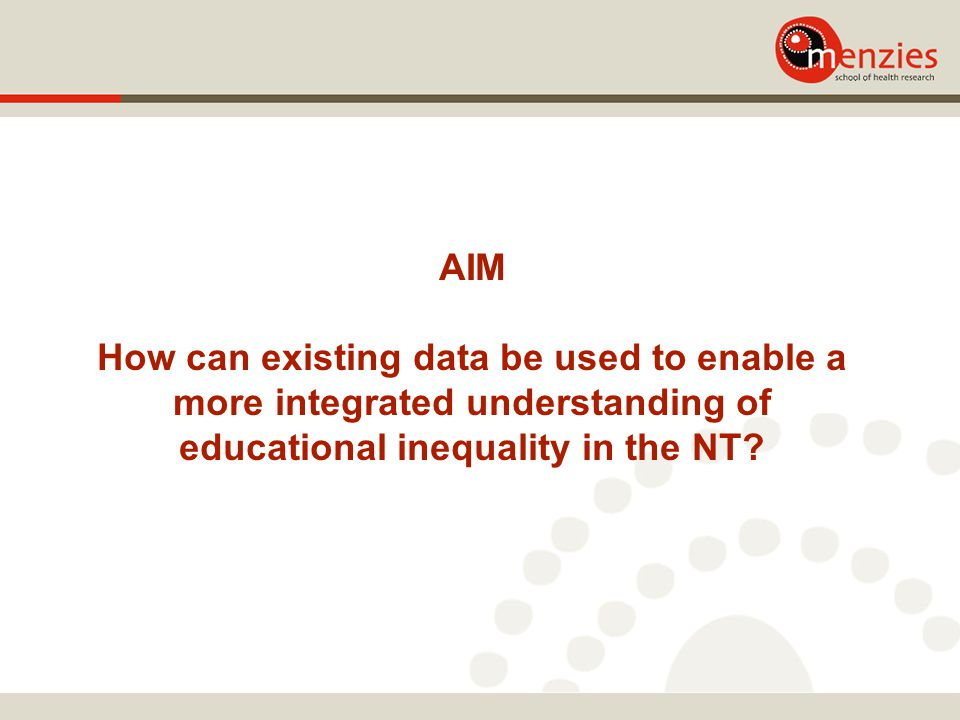 AIM How can existing data be used to enable a more integrated understanding of educational inequality in the NT