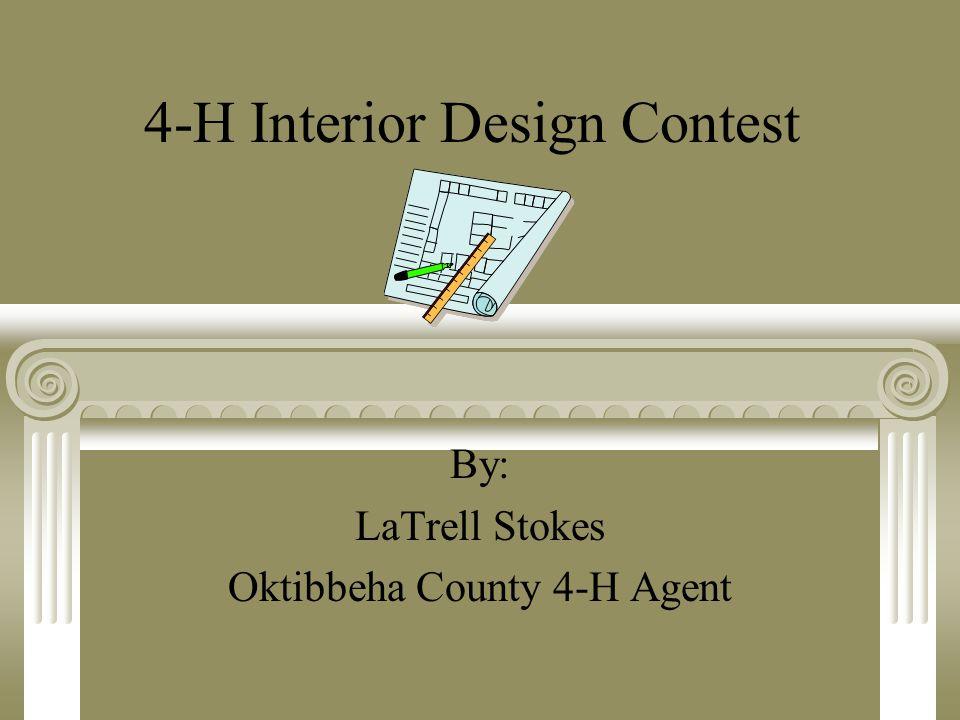 4-H Interior Design Contest By: LaTrell Stokes Oktibbeha County 4-H Agent