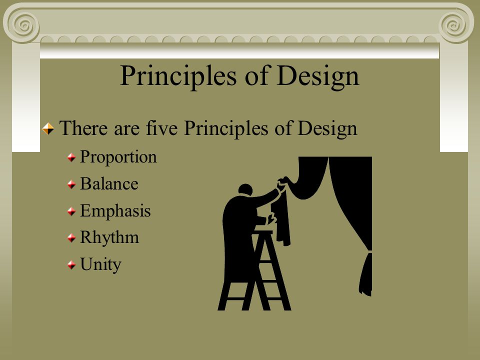 Principles of Design There are five Principles of Design Proportion Balance Emphasis Rhythm Unity