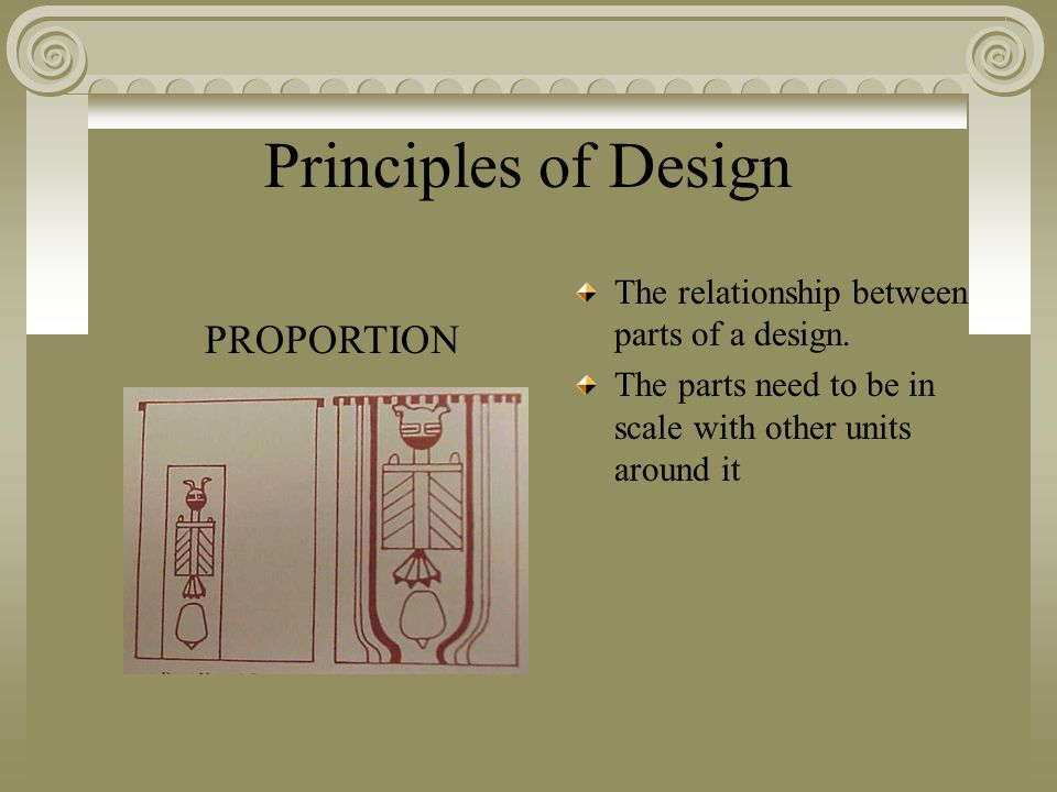 Principles of Design The relationship between parts of a design.