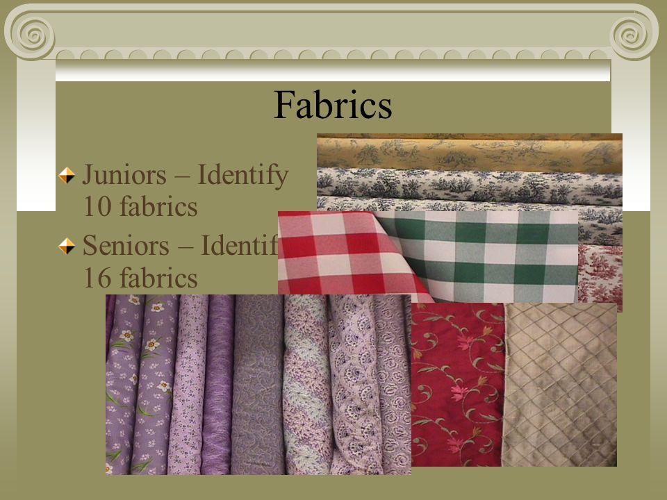 Fabrics Juniors – Identify 10 fabrics Seniors – Identify 16 fabrics
