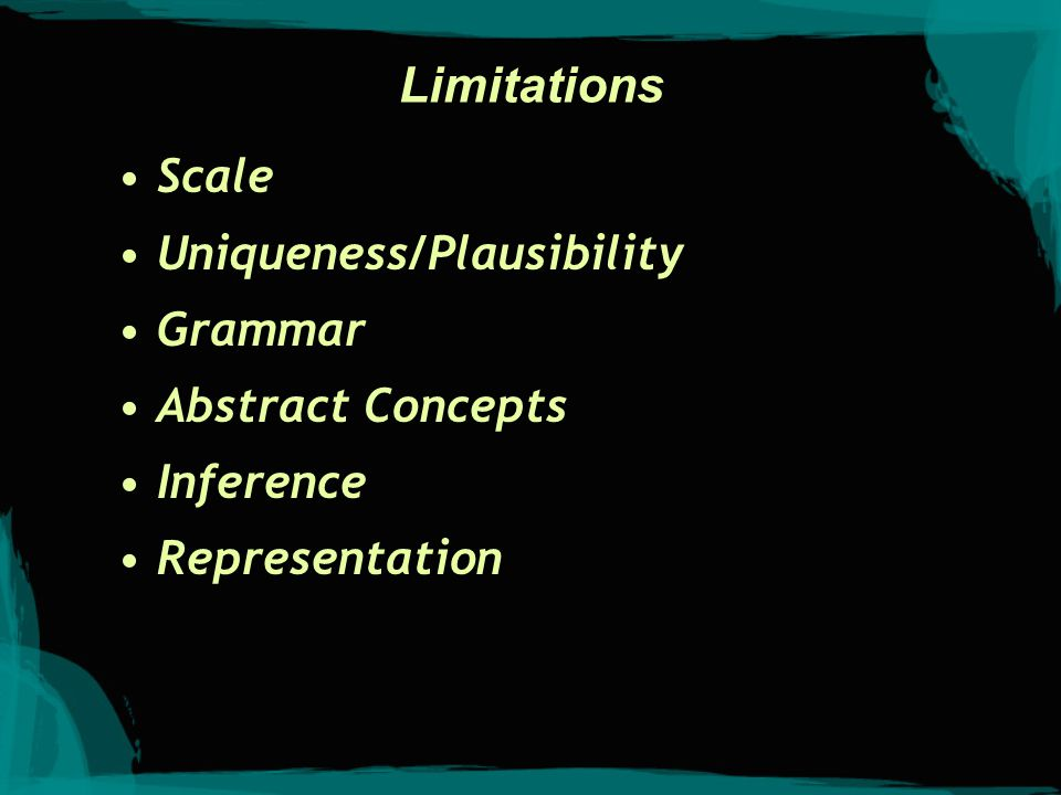 Limitations Scale Uniqueness/Plausibility Grammar Abstract Concepts Inference Representation