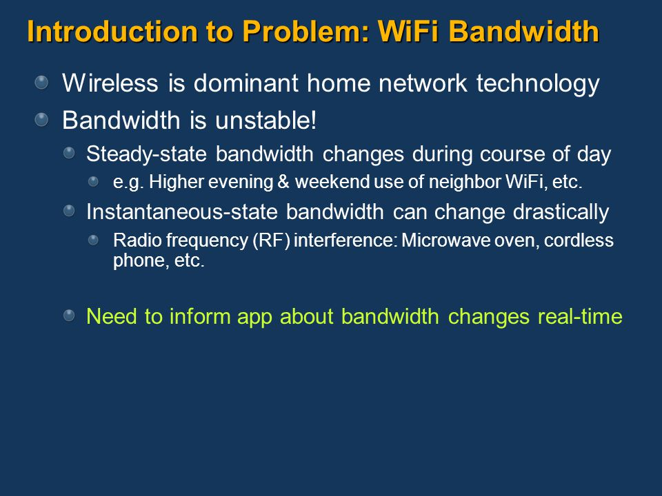 Introduction to Problem: WiFi Bandwidth Wireless is dominant home network technology Bandwidth is unstable! Steady-state bandwidth changes during cour
