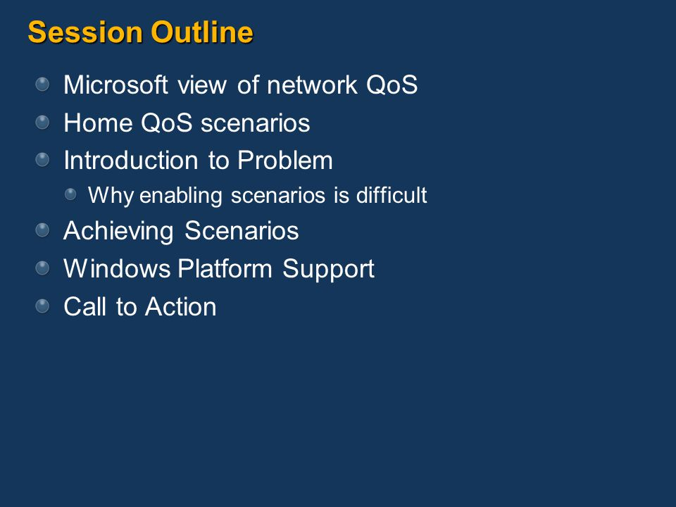 Session Outline Microsoft view of network QoS Home QoS scenarios Introduction to Problem Why enabling scenarios is difficult Achieving Scenarios Windo