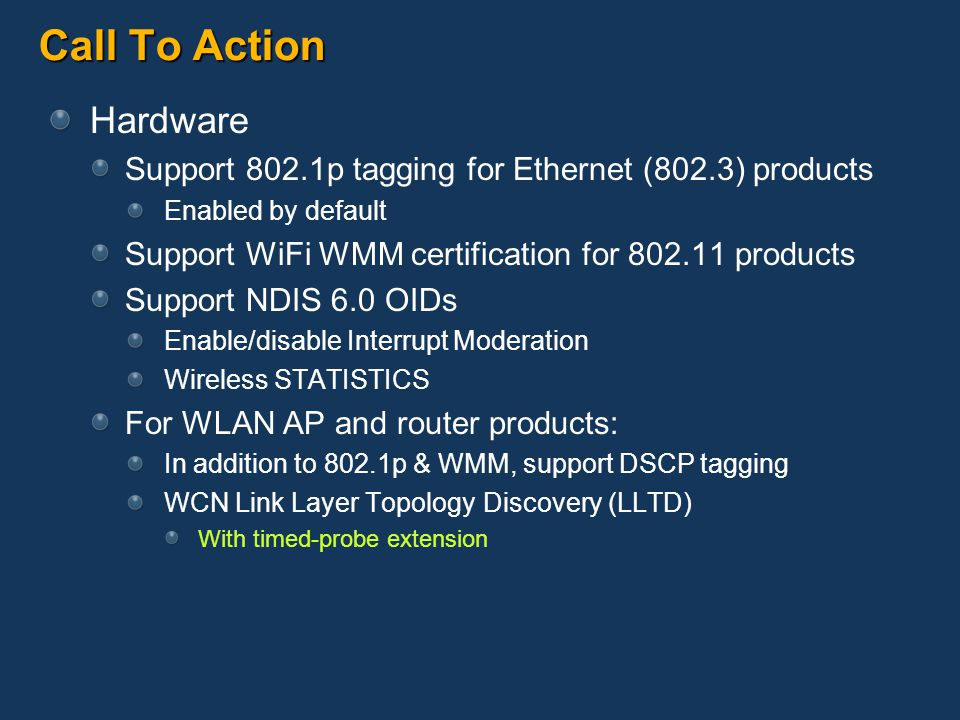 Call To Action Hardware Support 802.1p tagging for Ethernet (802.3) products Enabled by default Support WiFi WMM certification for 802.11 products Sup