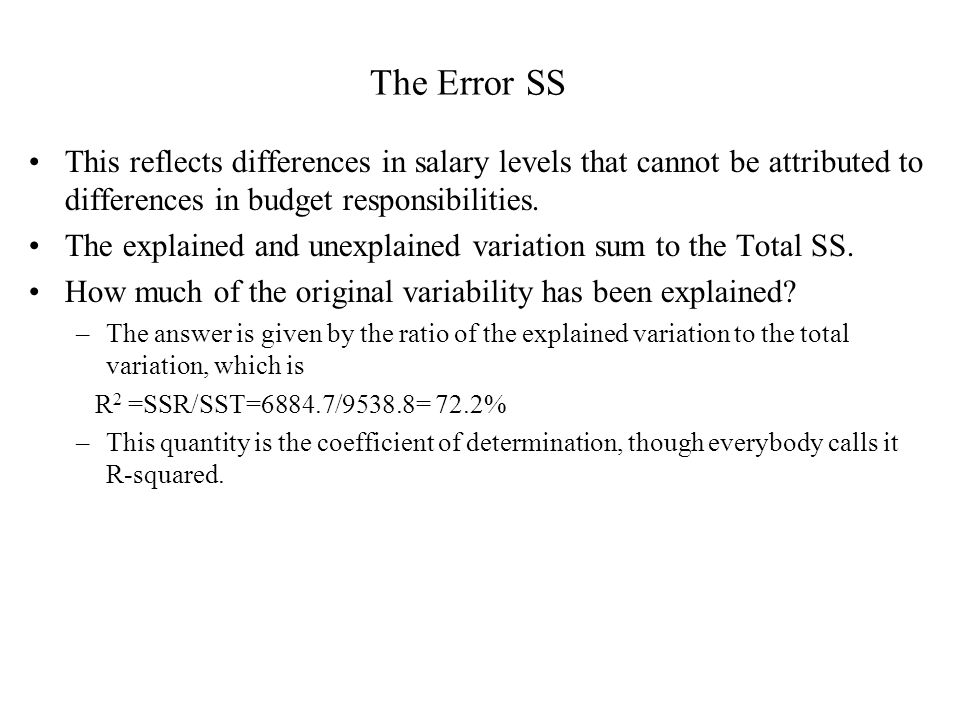The Error SS This reflects differences in salary levels that cannot be attributed to differences in budget responsibilities. The explained and unexpla