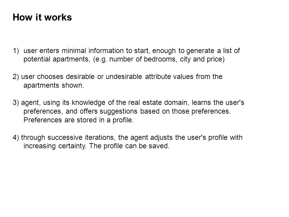 How it works 1)user enters minimal information to start, enough to generate a list of potential apartments, (e.g.