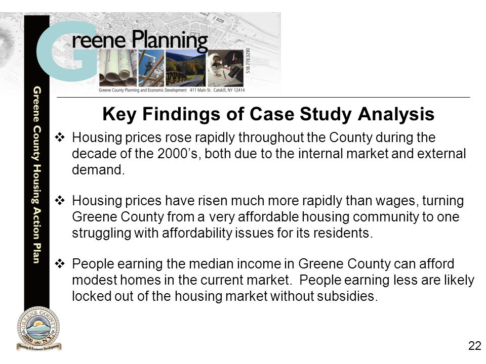 22 Key Findings of Case Study Analysis  Housing prices rose rapidly throughout the County during the decade of the 2000's, both due to the internal market and external demand.