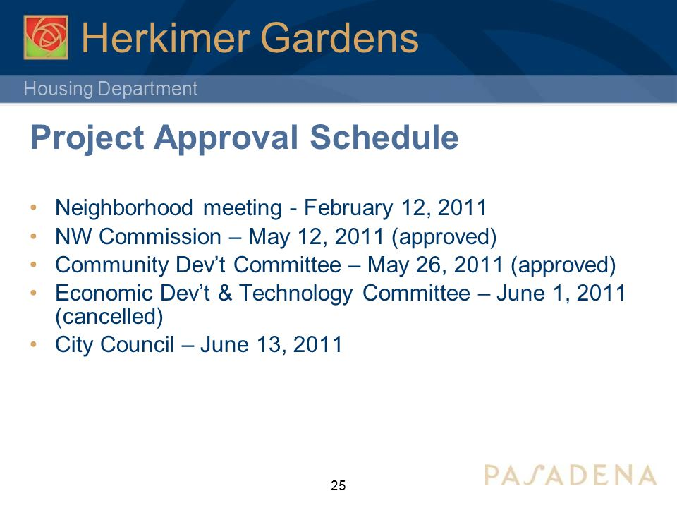 Housing Department 25 Herkimer Gardens Project Approval Schedule Neighborhood meeting - February 12, 2011 NW Commission – May 12, 2011 (approved) Community Dev't Committee – May 26, 2011 (approved) Economic Dev't & Technology Committee – June 1, 2011 (cancelled) City Council – June 13, 2011