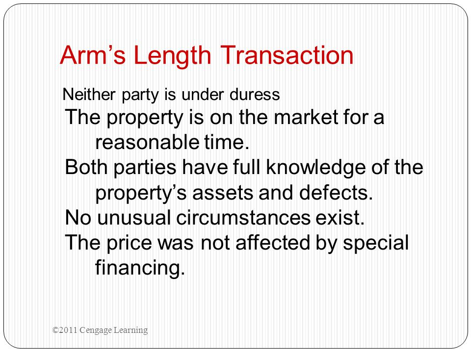 Arm's Length Transaction Neither party is under duress The property is on the market for a reasonable time. Both parties have full knowledge of the pr