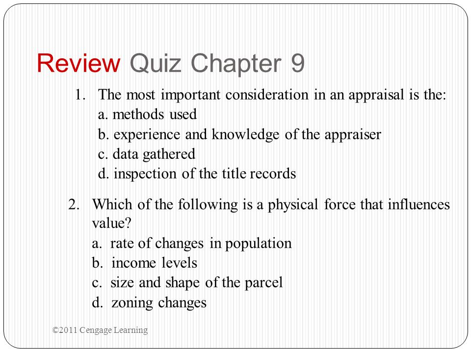 Review Quiz Chapter 9 ©2011 Cengage Learning 1.The most important consideration in an appraisal is the: a. methods used b. experience and knowledge of