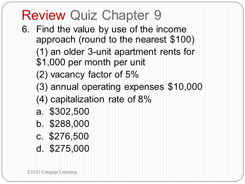 Review Quiz Chapter 9 6.Find the value by use of the income approach (round to the nearest $100) (1) an older 3-unit apartment rents for $1,000 per mo