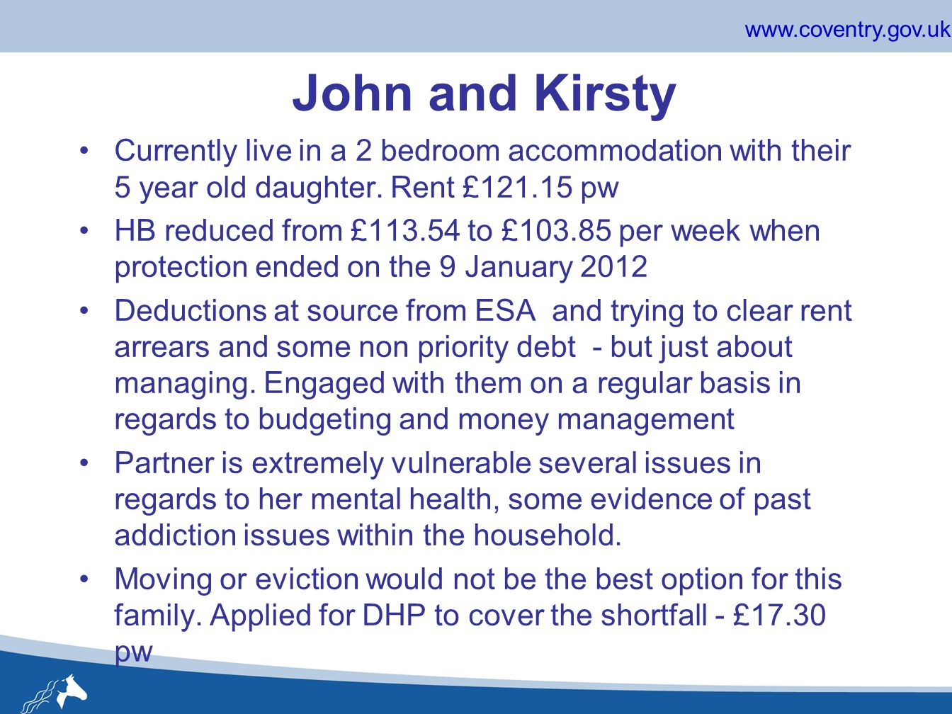 www.coventry.gov.uk John and Kirsty Currently live in a 2 bedroom accommodation with their 5 year old daughter.