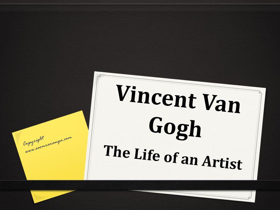 Vincent Van Gogh The Life of an Artist Copyright www.seomraranga.com