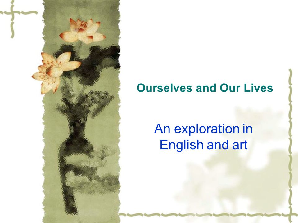 Ourselves and Our Lives An exploration in English and art