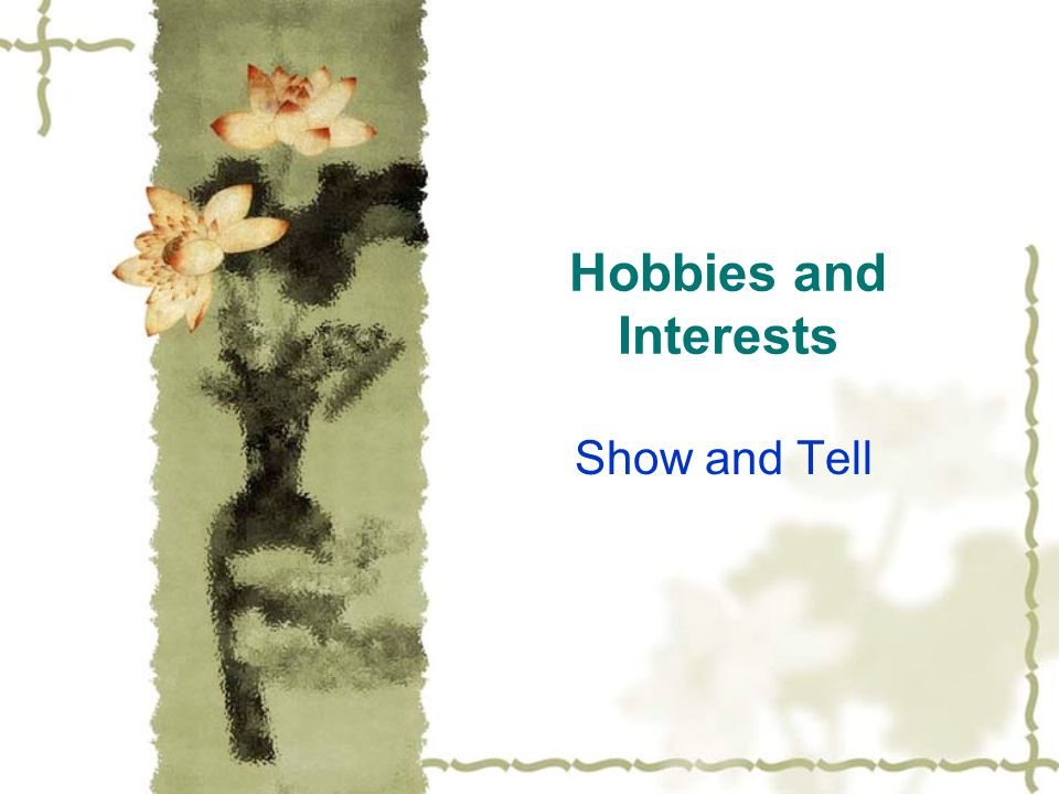 Sections of a talk on ' My Hobby '  My hobby is …  My show and tell (description of)  When I do my hobby  Why I like my hobby  My favourite part of my hobby  What I would like to do Try and think of something to say for each section.