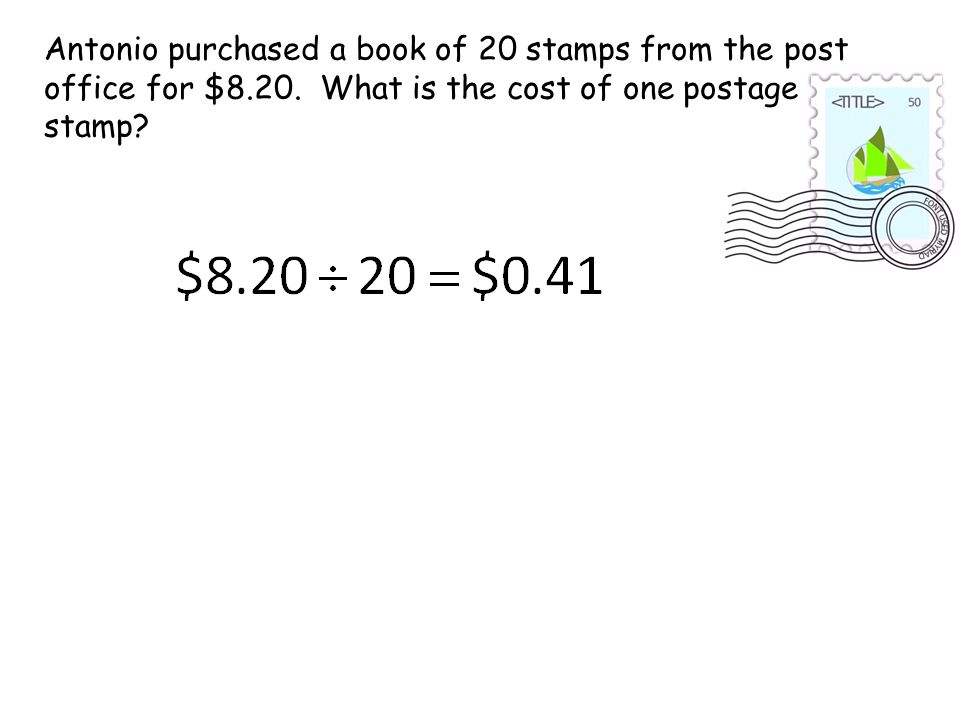 Antonio purchased a book of 20 stamps from the post office for $8.20. What is the cost of one postage stamp?