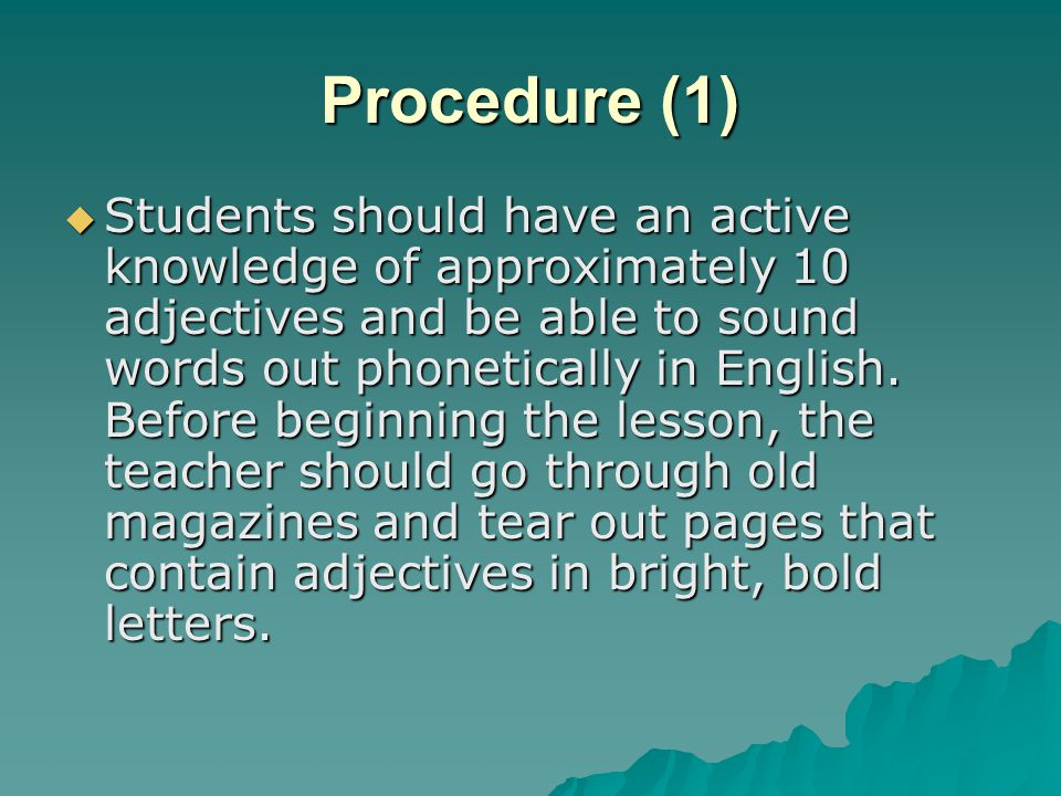 Procedure (1)  Students should have an active knowledge of approximately 10 adjectives and be able to sound words out phonetically in English.