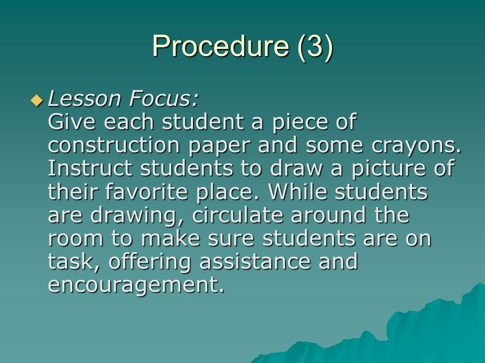 Procedure (3)  Lesson Focus: Give each student a piece of construction paper and some crayons.