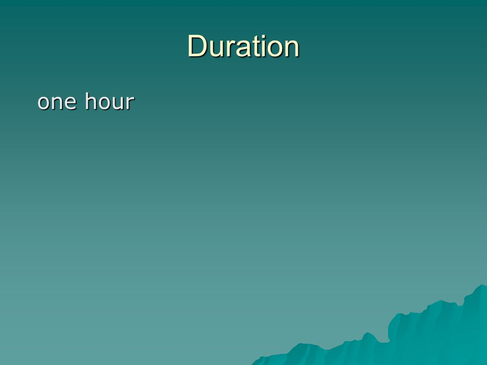 Duration one hour one hour