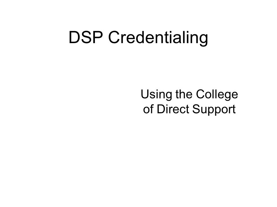 DSP Credentialing Using the College of Direct Support