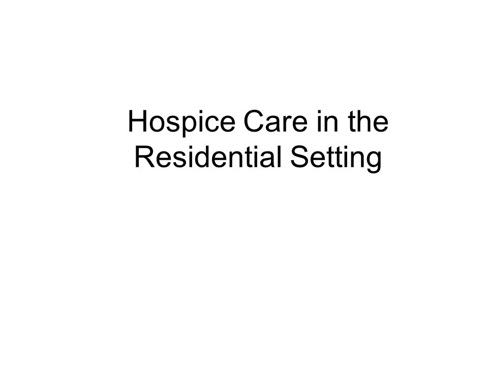 Hospice Care in the Residential Setting