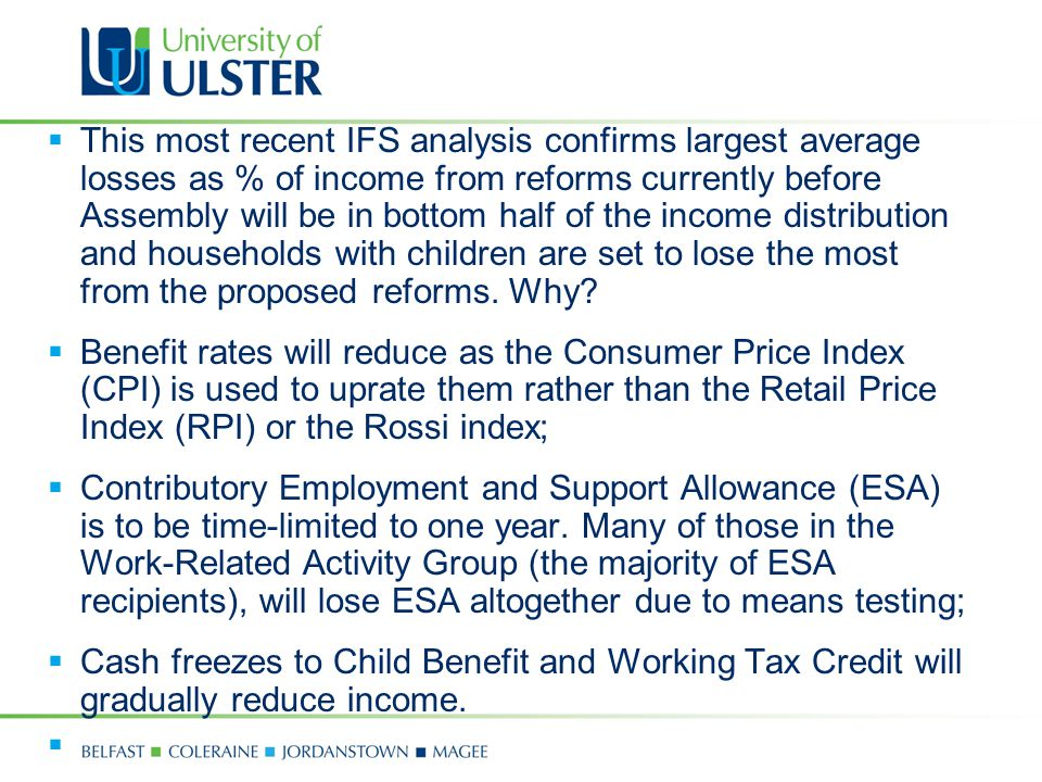  This most recent IFS analysis confirms largest average losses as % of income from reforms currently before Assembly will be in bottom half of the income distribution and households with children are set to lose the most from the proposed reforms.