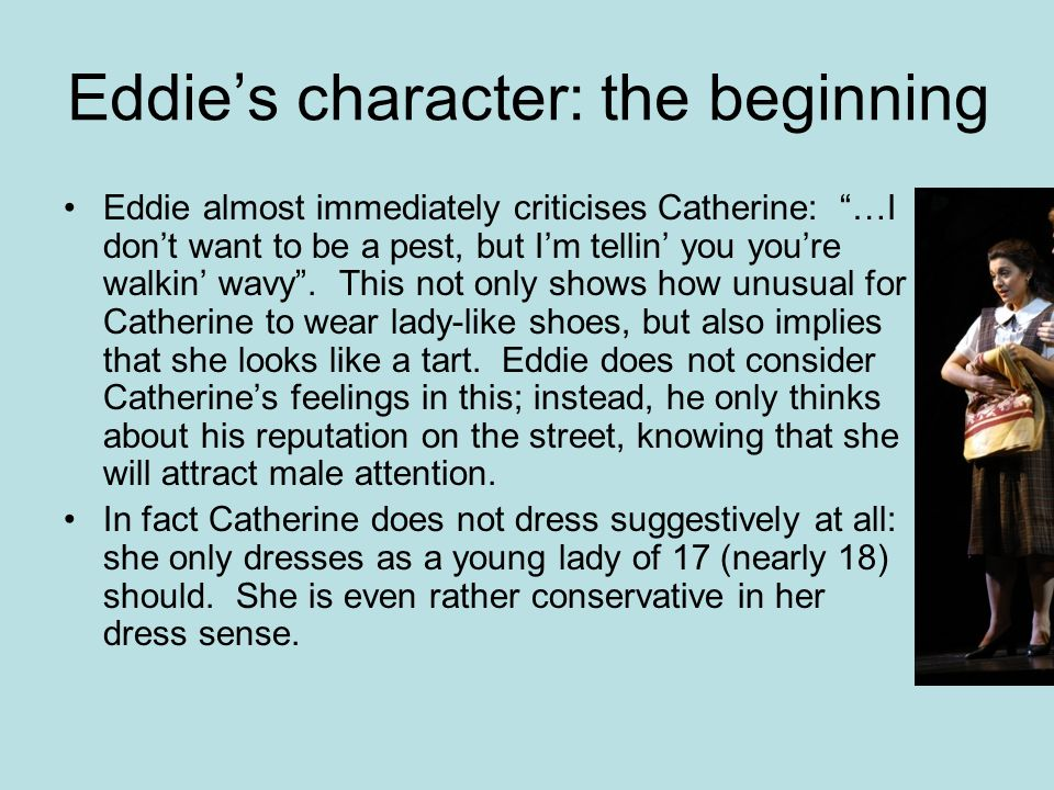 Eddie almost immediately criticises Catherine: …I don't want to be a pest, but I'm tellin' you you're walkin' wavy .