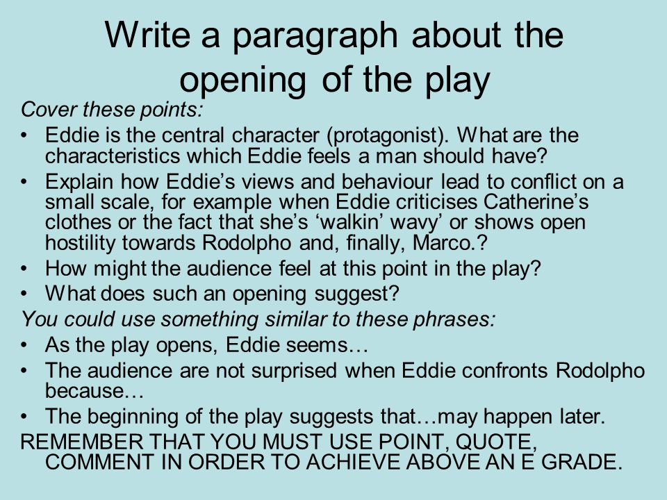 Write a paragraph about the opening of the play Cover these points: Eddie is the central character (protagonist).
