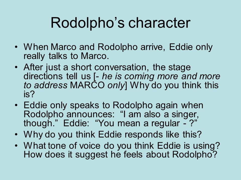 Rodolpho's character When Marco and Rodolpho arrive, Eddie only really talks to Marco.