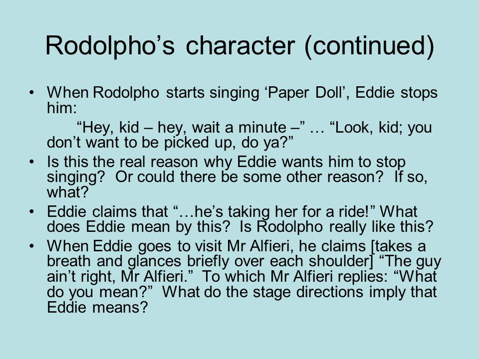 Rodolpho's character (continued) When Rodolpho starts singing 'Paper Doll', Eddie stops him: Hey, kid – hey, wait a minute – … Look, kid; you don't want to be picked up, do ya Is this the real reason why Eddie wants him to stop singing.
