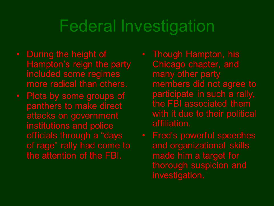 Federal Investigation The FBI saw Hampton as a threat and felt a need to eliminate him in any way possible.