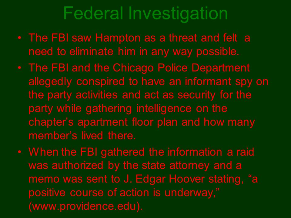 Federal Investigation The FBI saw Hampton as a threat and felt a need to eliminate him in any way possible. The FBI and the Chicago Police Department