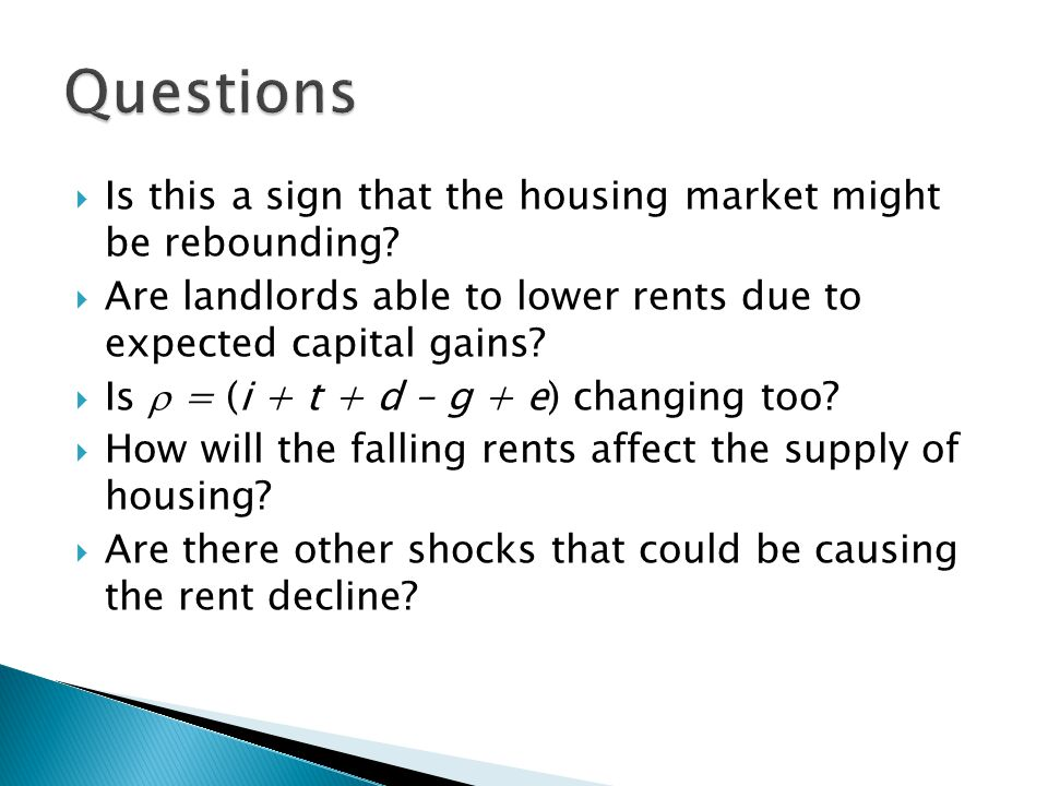  Is this a sign that the housing market might be rebounding?  Are landlords able to lower rents due to expected capital gains?  Is  = (i + t + d –