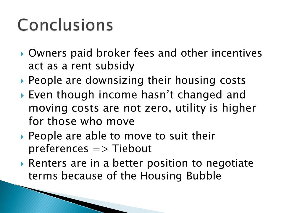  Owners paid broker fees and other incentives act as a rent subsidy  People are downsizing their housing costs  Even though income hasn't changed a