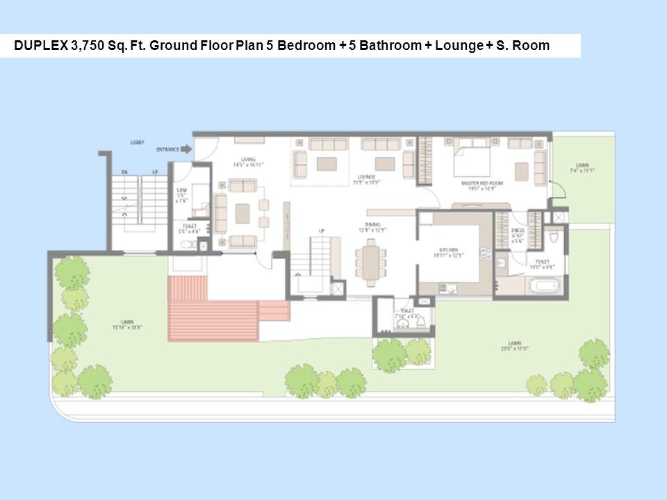 DUPLEX 3,750 Sq. Ft. Ground Floor Plan 5 Bedroom + 5 Bathroom + Lounge + S. Room